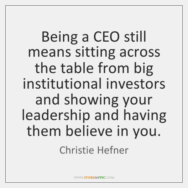 Being a CEO still means sitting across the table from big institutional ...