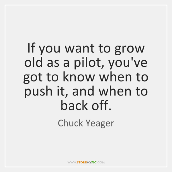 If you want to grow old as a pilot, you've got to ...