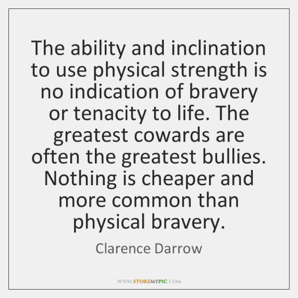 The ability and inclination to use physical strength is no indication of ...