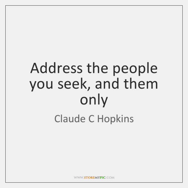 Address the people you seek, and them only