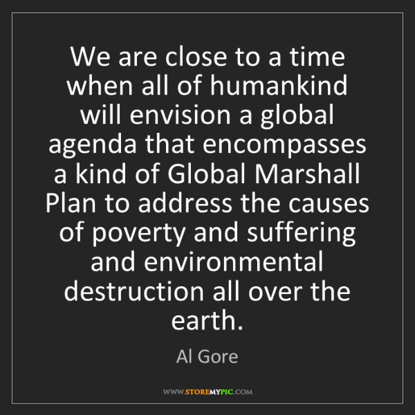 Al Gore: We are close to a time when all of humankind will envision...