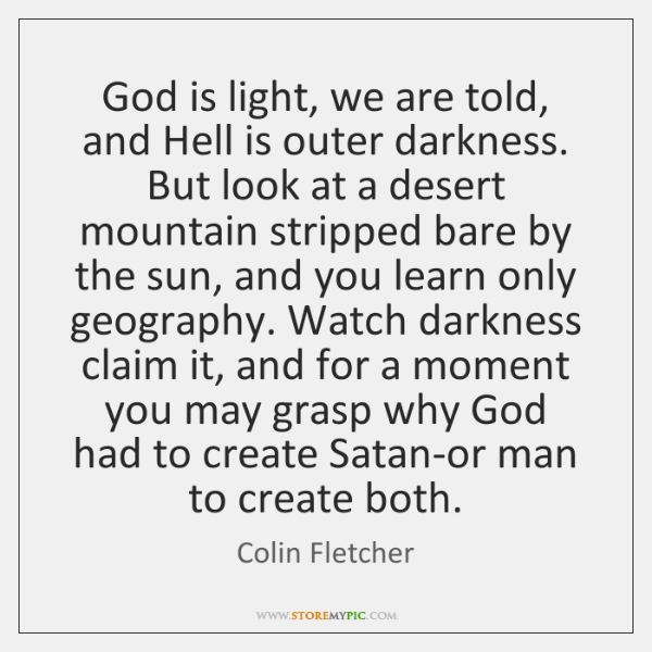 God is light, we are told, and Hell is outer darkness. But ...
