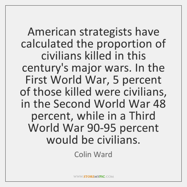 American strategists have calculated the proportion of civilians killed in this century's ...
