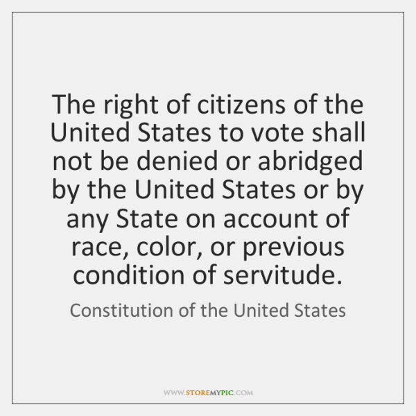 The right of citizens of the United States to vote shall not ...