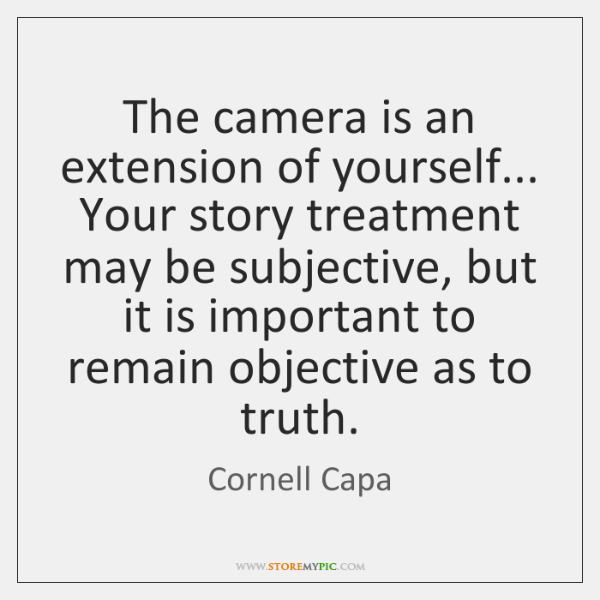 The camera is an extension of yourself... Your story treatment may be ...