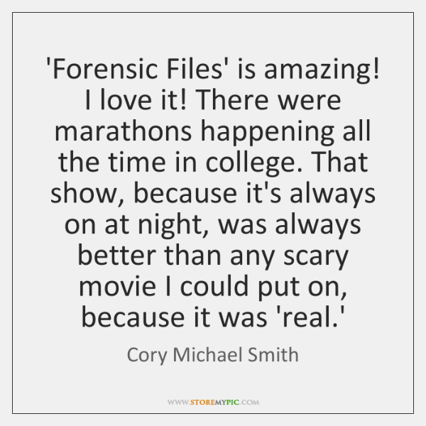 'Forensic Files' is amazing! I love it! There were marathons happening all ...