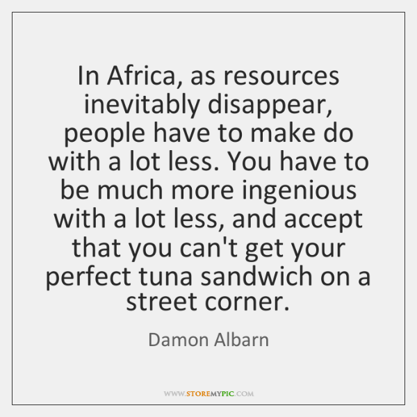 In Africa, as resources inevitably disappear, people have to make do with ...