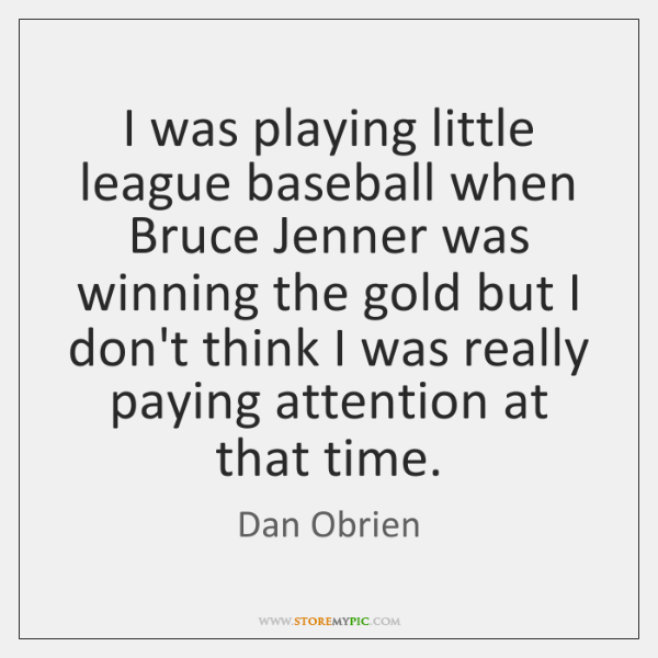 I was playing little league baseball when Bruce Jenner was winning the ...