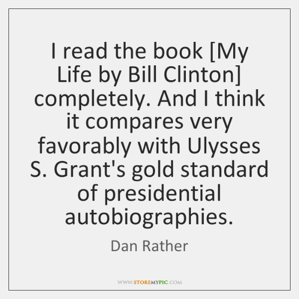 I read the book [My Life by Bill Clinton] completely. And I ...