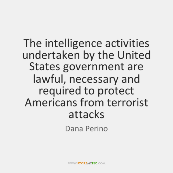 The intelligence activities undertaken by the United States government are lawful, necessary ...