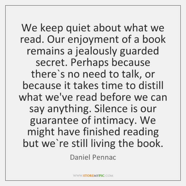 We keep quiet about what we read. Our enjoyment of a book ...
