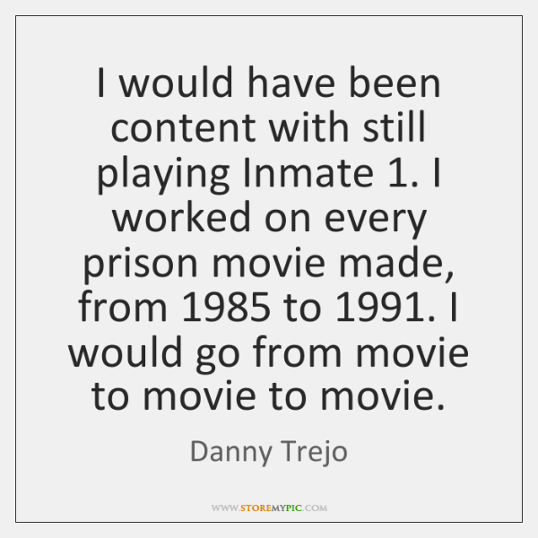I would have been content with still playing Inmate 1. I worked on ...