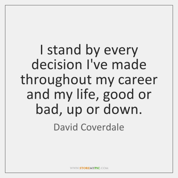 I stand by every decision I've made throughout my career and my ...