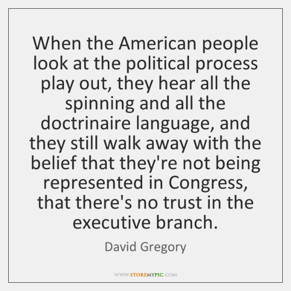 When the American people look at the political process play out, they ...
