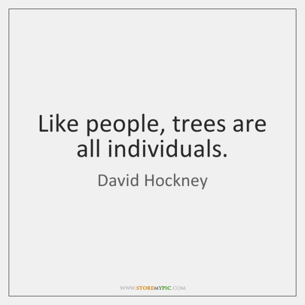 Like people, trees are all individuals.