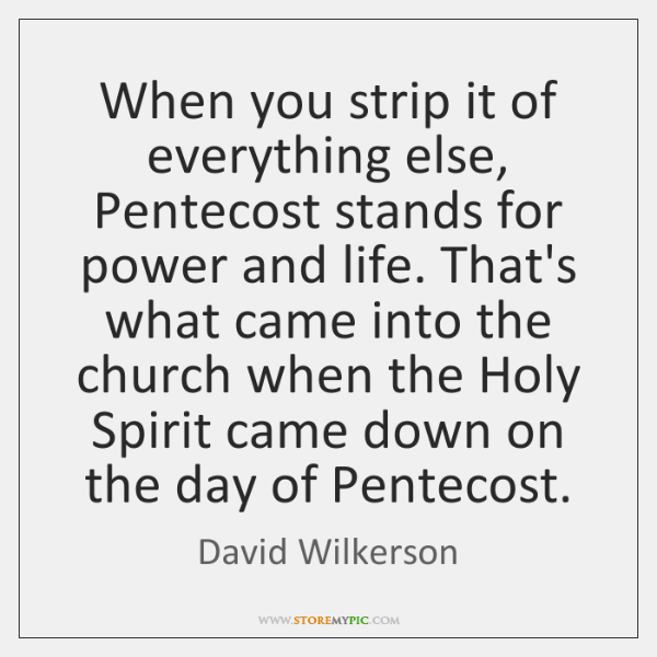 When you strip it of everything else, Pentecost stands for power and ...