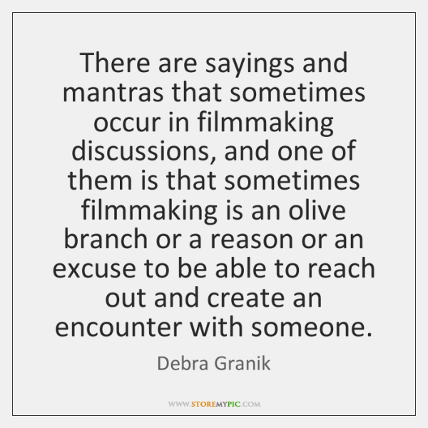 There are sayings and mantras that sometimes occur in filmmaking discussions, and ...