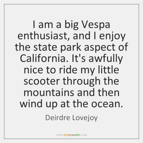 I am a big Vespa enthusiast, and I enjoy the state park ...