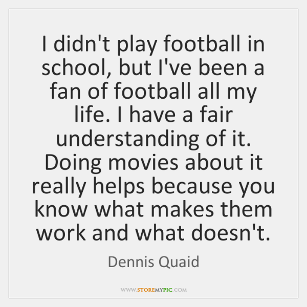I didn't play football in school, but I've been a fan of ...