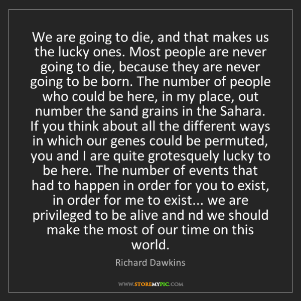 Richard Dawkins: We are going to die, and that makes us the lucky ones....