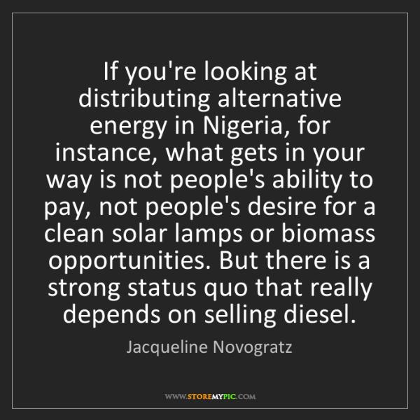 Jacqueline Novogratz: If you're looking at distributing alternative energy...