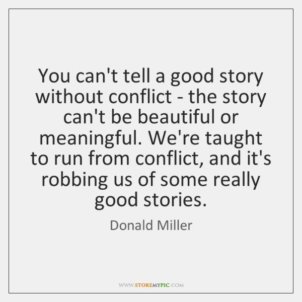 You can't tell a good story without conflict - the story can't ...