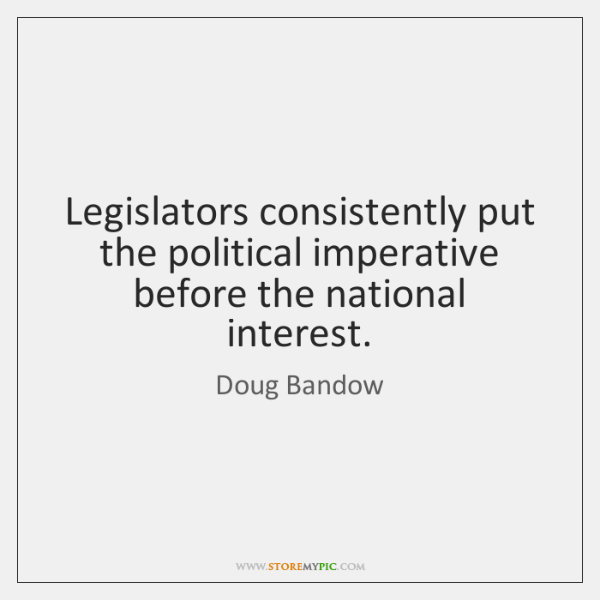 Legislators consistently put the political imperative before the national interest.