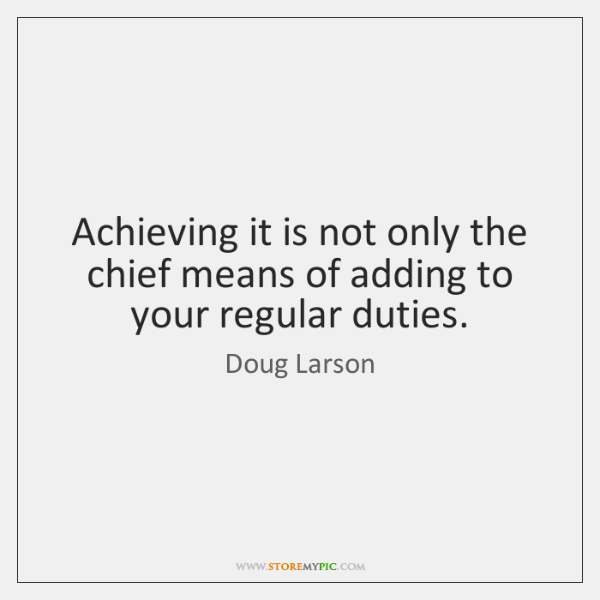 Achieving it is not only the chief means of adding to your ...