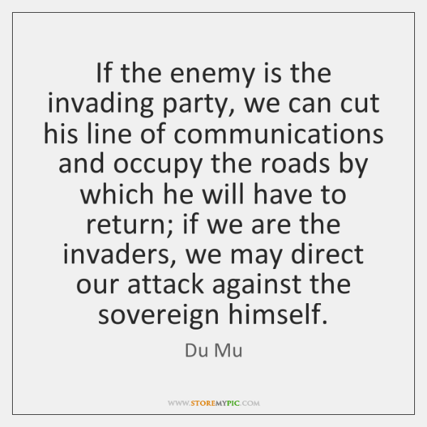 If the enemy is the invading party, we can cut his line ...