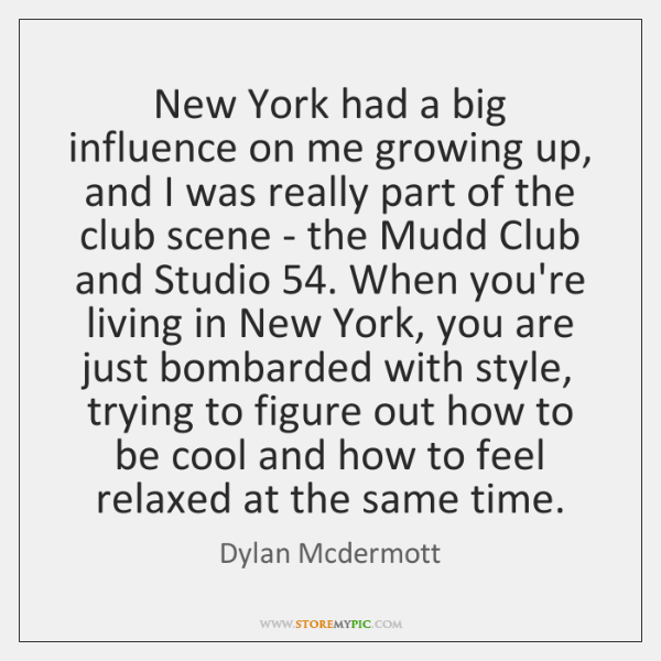 New York had a big influence on me growing up, and I ...