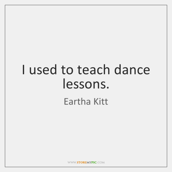I used to teach dance lessons.