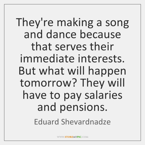 They're making a song and dance because that serves their immediate interests. ...