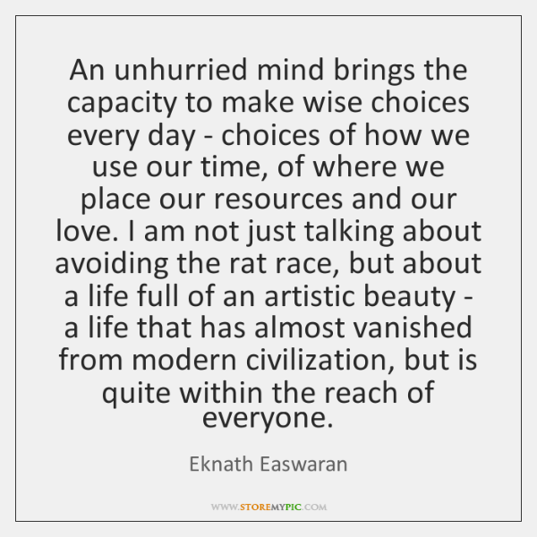 An unhurried mind brings the capacity to make wise choices every day ...