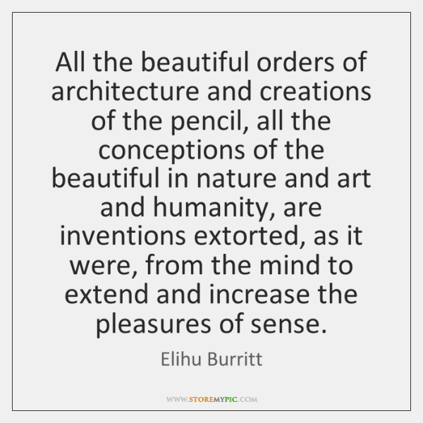 All the beautiful orders of architecture and creations of the pencil, all ...