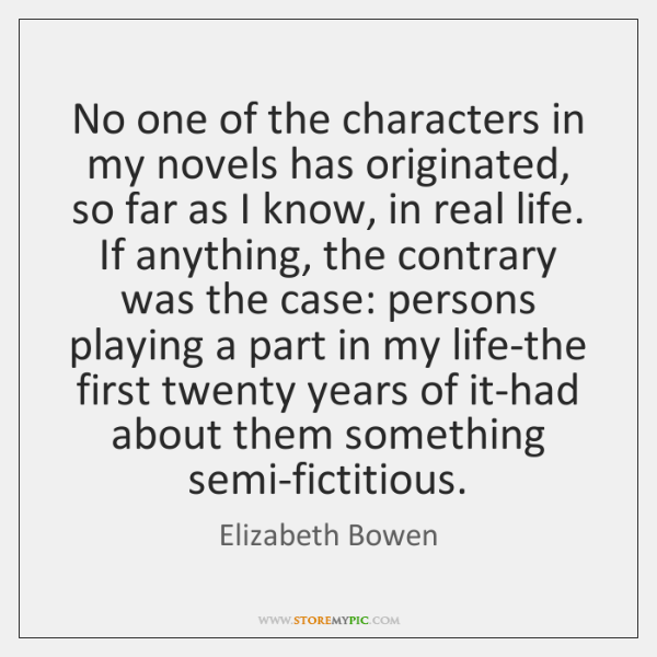 No one of the characters in my novels has originated, so far ...