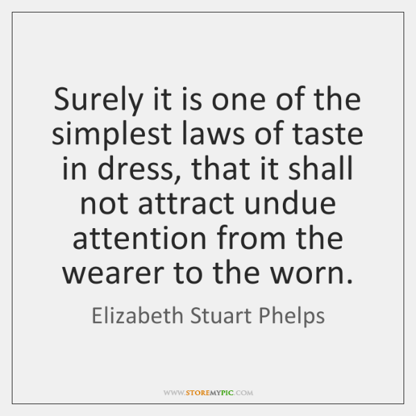 Surely it is one of the simplest laws of taste in dress, ...