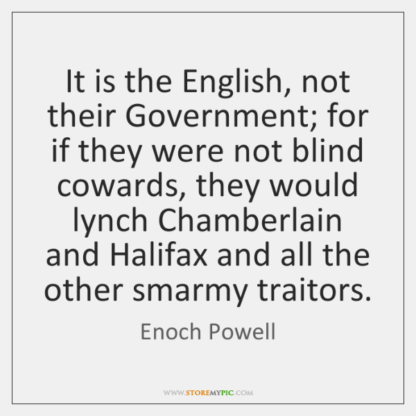 It is the English, not their Government; for if they were not ...