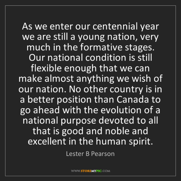 Lester B Pearson: As we enter our centennial year we are still a young...