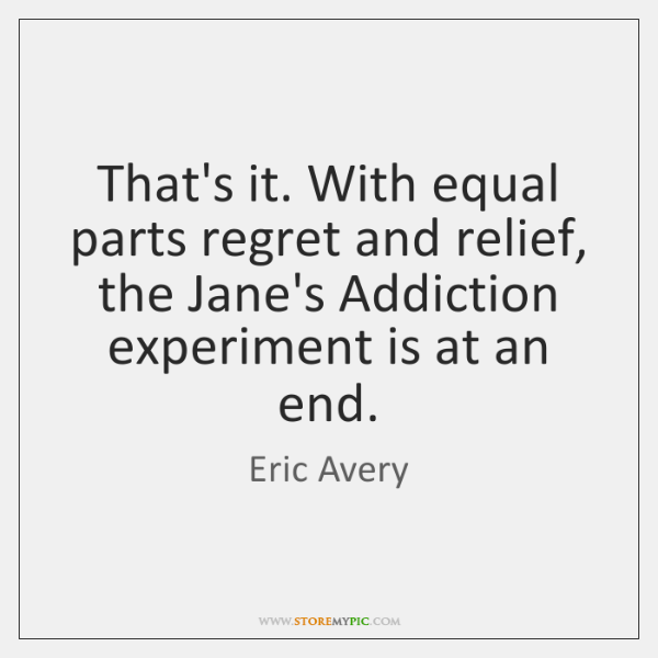 That's it. With equal parts regret and relief, the Jane's Addiction experiment ...
