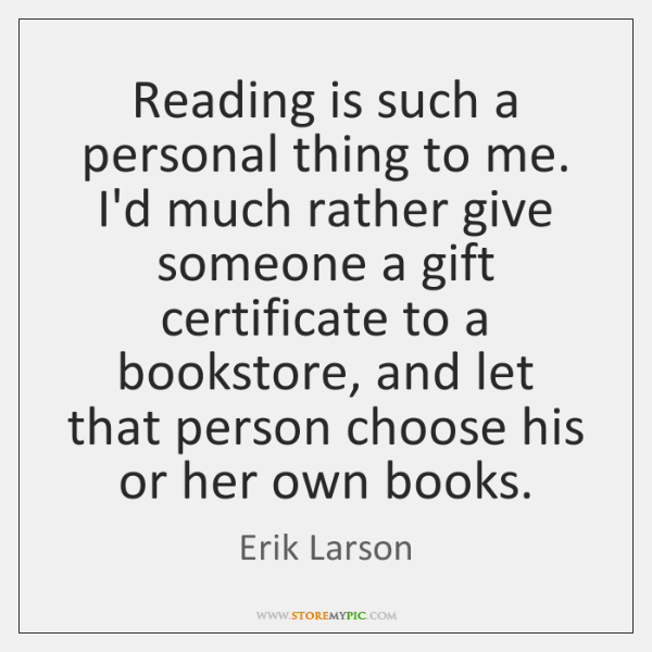 Reading is such a personal thing to me. I'd much rather give ...