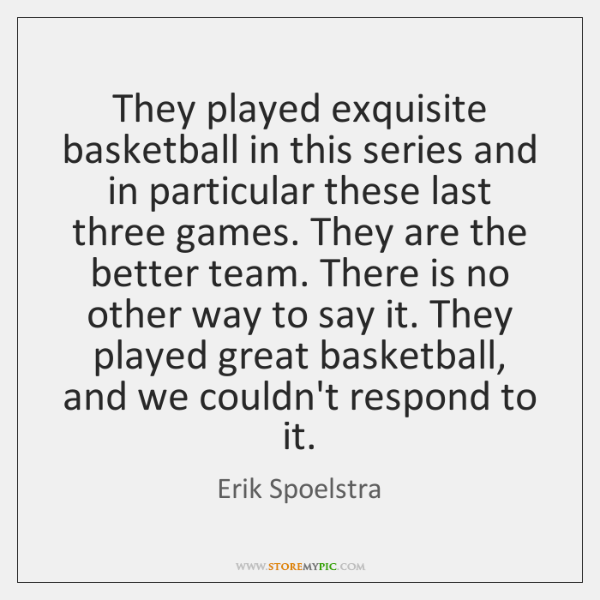 They played exquisite basketball in this series and in particular these last ...