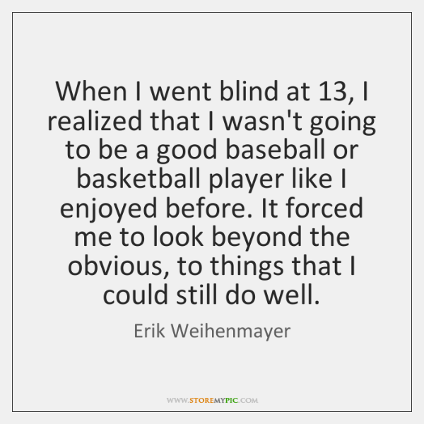 When I went blind at 13, I realized that I wasn't going to ...
