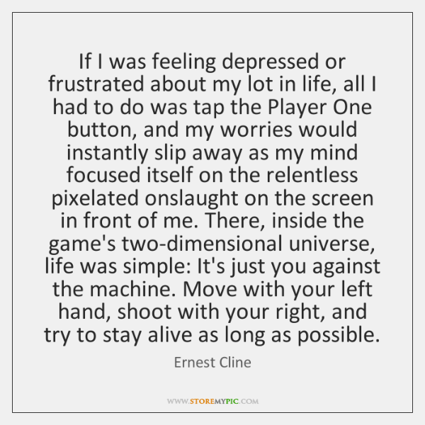 If I was feeling depressed or frustrated about my lot in life, ...