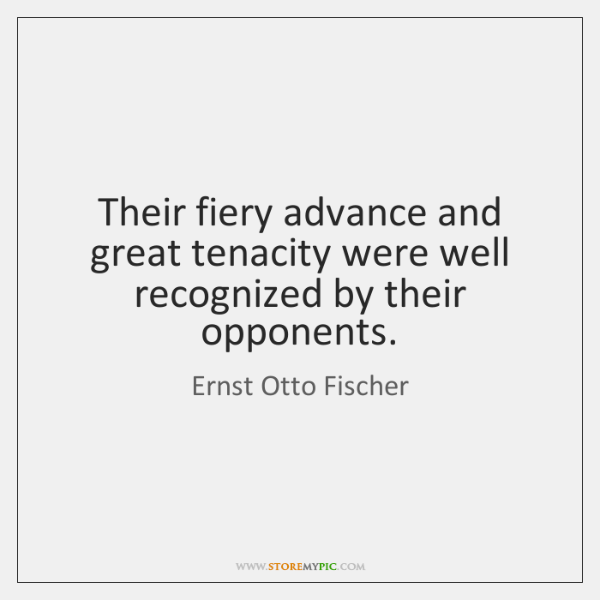 Their fiery advance and great tenacity were well recognized by their opponents.