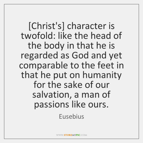 [Christ's] character is twofold: like the head of the body in that ...