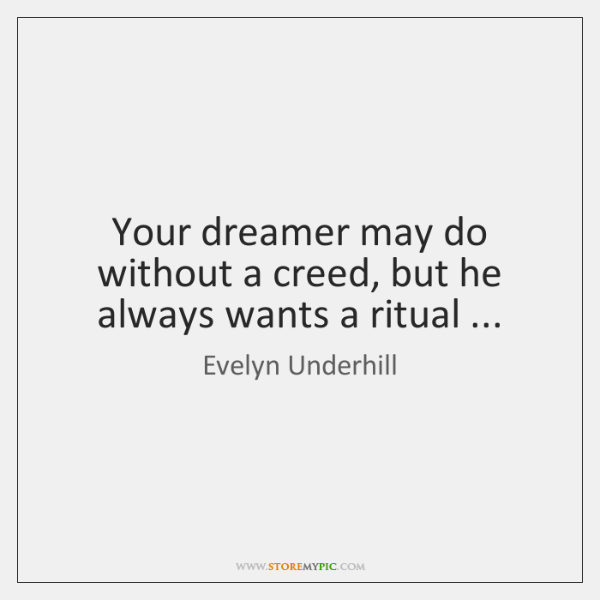 Your dreamer may do without a creed, but he always wants a ...