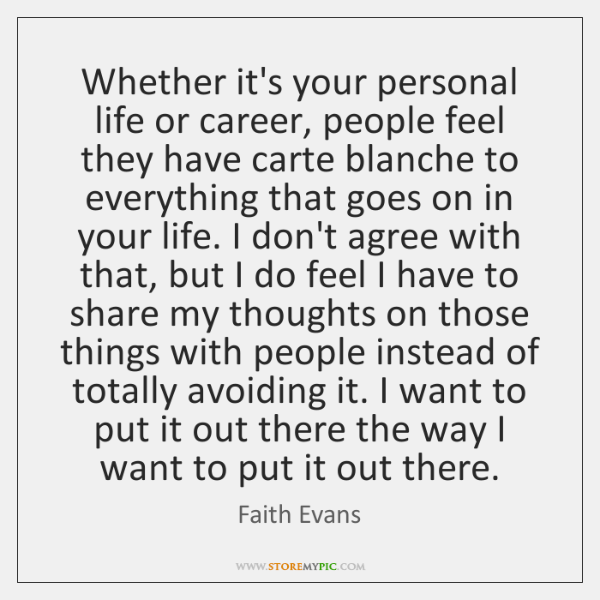 Whether it's your personal life or career, people feel they have carte ...