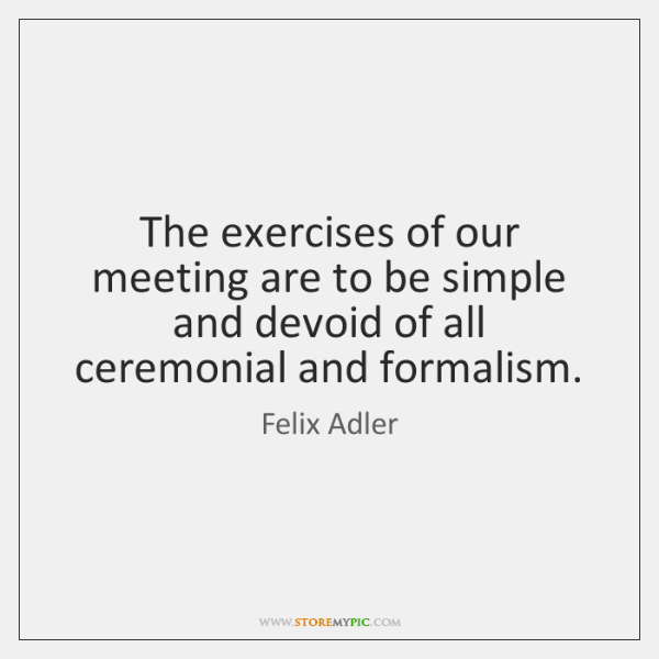 The exercises of our meeting are to be simple and devoid of ...