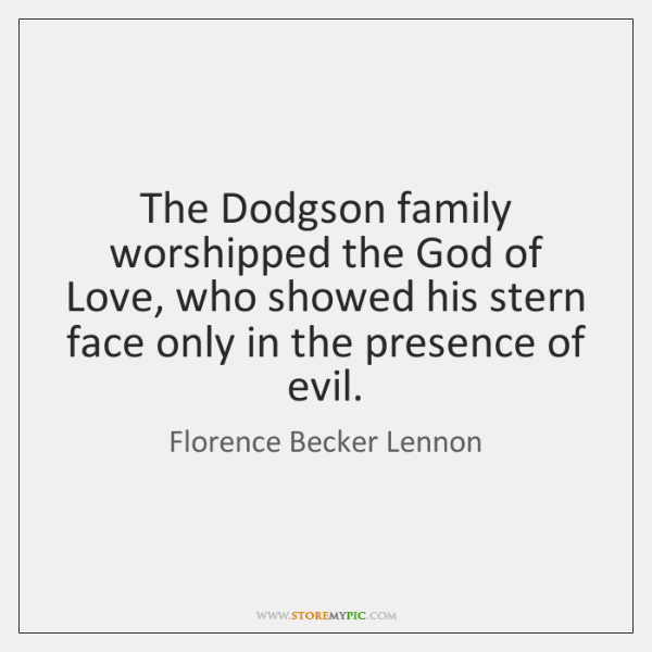 The Dodgson family worshipped the God of Love, who showed his stern ...
