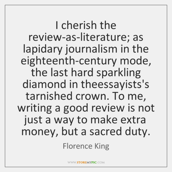I cherish the review-as-literature; as lapidary journalism in the eighteenth-century mode, the ...